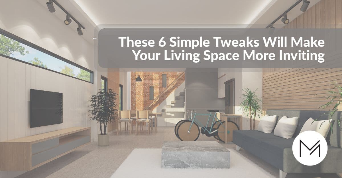 6 Simple Tweaks for your Living Space